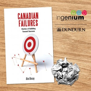 The main message of the 'Canadian Failures' book is that success in life and business is not automatic, nor easy. It often results after a series of missteps and mistakes.